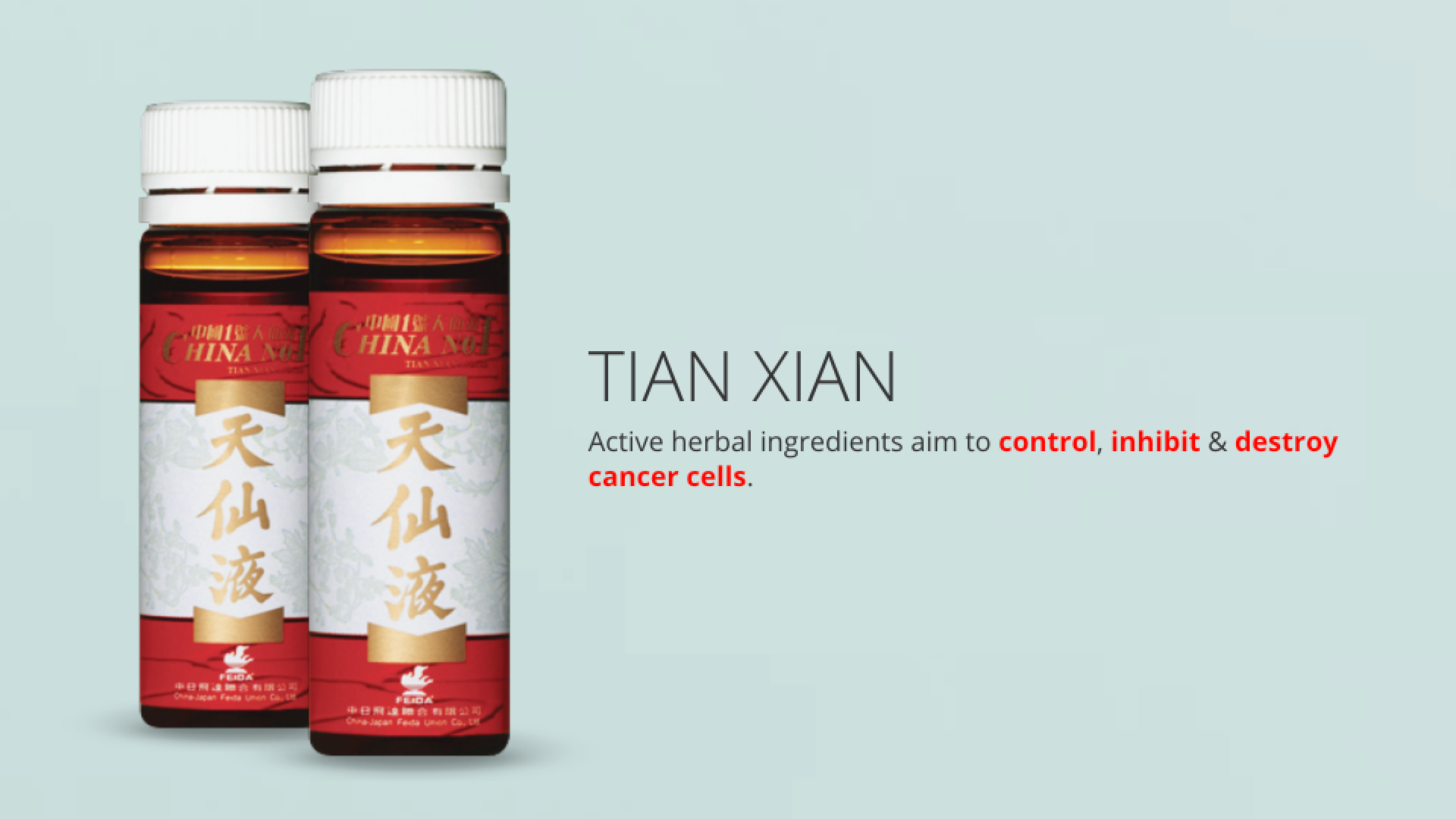 Tian Xian - Active herbal ingredients aim to control, inhibit & destroy cancer cells.